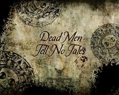 Dead Men Tell No Tales. Aye, truth. Pirates of the Caribbean.  Pirates!