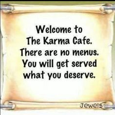 My #1 philosephy in life...KARMA will always serve justice!!