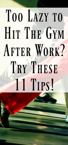 Are you an evening work out person? Here are some great tips for when you just don't feel like hitting the gym after work.