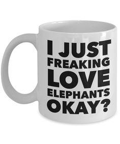 Elephant Gifts - Elephant Mug - I Just Freaking Love Elephants Okay Mug Funny Ceramic Coffee Cup Gift