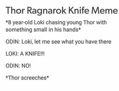 That vine is already funny, but now it's even better XD << what's makes thsi fubny for me is I imagine a grown Thor screeching at a tiny butter knife in Loki's hand Funny Marvel Memes, Marvel Jokes, Dc Memes, Avengers Memes, Marvel Avengers, Marvel Comics, Loki Thor, The Villain, Marvel Cinematic Universe