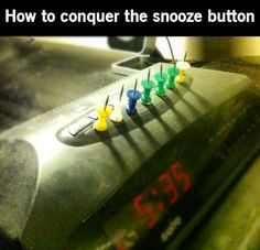 In case you needed ideas to keep from hitting the snooze too many times.