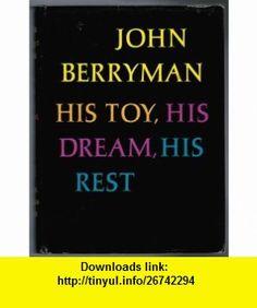 His Toy, His Dream, His Rest (9780374170288) John Berryman , ISBN-10: 0374170282  , ISBN-13: 978-0374170288 ,  , tutorials , pdf , ebook , torrent , downloads , rapidshare , filesonic , hotfile , megaupload , fileserve