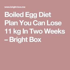 Boiled Egg Diet Plan You Can Lose 11 kg In Two Weeks – Bright Box
