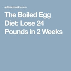 The Boiled Egg Diet: Lose 24 Pounds in 2 Weeks