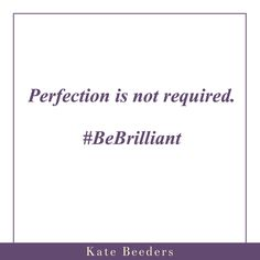 Perfection is not required.  #LetItGo #BeBrilliant #Success #mindset #marketing #entrepreneur #goalsetting
