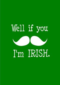 Well If You Mustache I'm Irish St Patricks Day by LadyEDesigns, $19.00