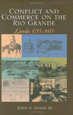 Conflict and Commerce on the Rio Grande: Laredo, (Volume (Canseco-Keck History Series) Interesting Reads, Rio Grande, Economics, American History, The Twenties, Jr, Investing, University, Regional