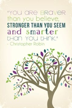 Fabulous Friday: You are braver than you believe, stronger than you seem, and smarter than you think