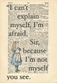 I Can't Explain Myself, I'm Afraid Sir... Because I'm Not Myself You See... Alice In Wonderland
