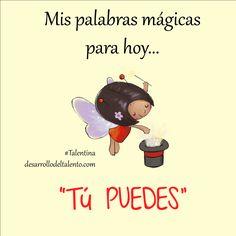 """""""Mis palabras mágicas para hoy: Tú PUEDES"""" #Talentina #educaciónemocional"""