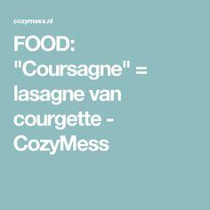 "FOOD: ""Coursagne"" = lasagne van courgette - CozyMess"