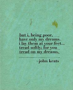 John Keats Love Quotes   ... dreams. I lay them at your...   John Keats Picture Quotes   Quoteswave