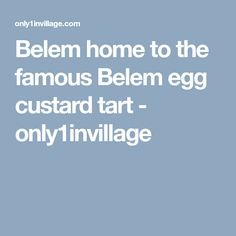 Belem Portugal Home to the famous Belem egg custard tart - Belem Portugal, Custard Tart, Eggs, Cream Pie, Egg, Quiche