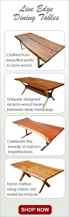 Mother Nature is the ultimate artist. We search for dynamic wood slabs and honor the natural curves and crevices. The end result is a table that is as much an art object as a functional furniture.  Our Natural Wood & Iron Base Live Edge Dining Table is built with naturally shaped Acacia Wood.