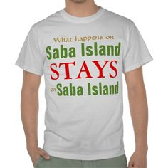 What happens on Saba Island T Shirt