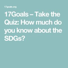 17Goals – Take the Quiz: How much do you know about the SDGs?