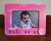 Baby Girl Picture Frame...Cute as a Button