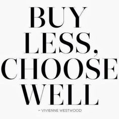 buy less, choose well. | #bemorewithless #simplicity #simplelife #declutter…