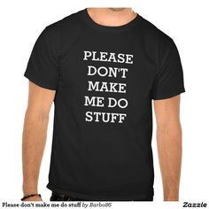 Please don't make me do stuff - #funny #tee #tshirt #shopping