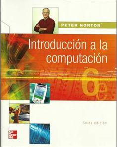 Código: INF 117 N82 2006  Título: Introducción a la computación (6a ed.) Autor Norton, Peter, 1943- Curso: Introducción a la Computación (IC).