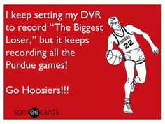 Haha.....Indiana Hoosiers Basketball. Purdue stinks!!