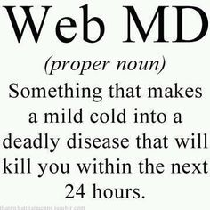 Yes, I have a bit of a hypochondriac hiding in me.