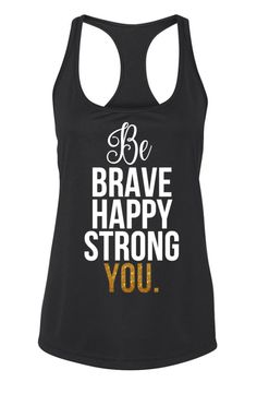 78f7bacfa044 Be Brave Happy Strong You Workout Tank
