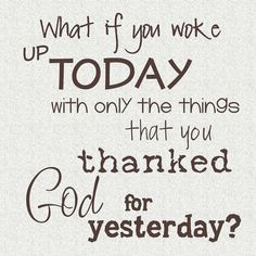 Have you talked to God and thanked Him today?