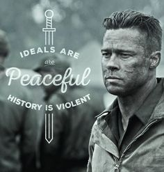 """""""Ideals are peaceful, history is violent."""" - Wardaddy in Fury"""