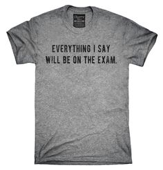 Everything I Say Will Be On The Exam Professor Shirt, Hoodies, Tanktops