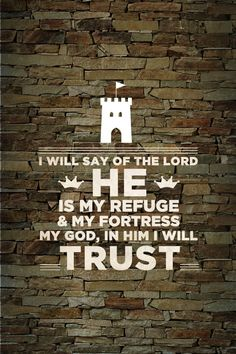 He is my refuge and my fortress.