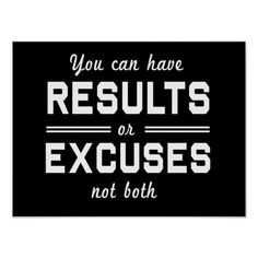 Shop Results or Excuses Poster created by sweaton. Motivational Quotes For Success, Motivational Posters, Positive Quotes, Inspirational Quotes, Meaningful Quotes, Work Motivation, Fitness Motivation, Motivation Quotes, Results Quotes