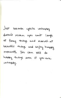 You can still do hapy things even if you are unhappy.