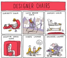 "Orthodontist and cartoonist Grant Snider of Incidental Comics created ""Designer Chairs,"" a comic about wacky, imaginative chairs from the unchaste lounge, complete with clothes strewn all over it, . Library Humor, Writing Humor, Funny Wall Art, Chair Parts, Compact Table And Chairs, Lounge, World Of Interiors, Lucid Dreaming, Chairs For Sale"