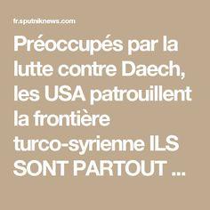 Préoccupés par la lutte contre Daech, les USA patrouillent la frontière turco-syrienne  ILS SONT PARTOUT A FOUTRE LE BOURDEL DANS LES NATIONS LIBRES  RENTRER CHEZ VOUS !