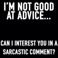 Sarcasm, I m good at that!?