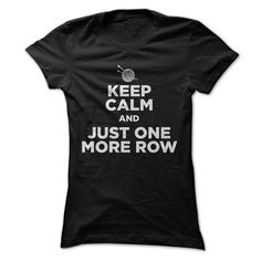 Keep Calm And Just One More Row. Check this shirt now: http://www.sunfrogshirts.com/LifeStyle/Keep-Calm-And-Just-One-More-Row-Ladies.html?53507