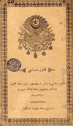 Kanun-i Esasiye, the first written constitution of Turkish history. Declared in reign of Abdulhamid II. It wasn't apply after but remained in force officialy. German Translation, Ottoman Turks, Mekka, Ottoman Empire, North Africa, Eurasian Steppe, Byzantine, Islamic Art, Laminas Vintage