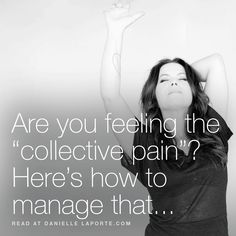 "Are you feeling the ""collective pain""? Here's how to manage that… Secret Power, The Desire Map, Highly Sensitive Person, Feel Fantastic, Super Secret, Live Long, Love And Light, Dream Life, Coaching"