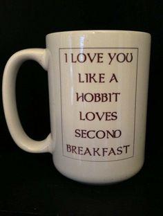 I LOVE You HOBBIT Mug - Like a Hobbit Loves SECOND Breakfast