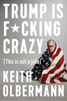 Trump is F*cking Crazy: (This is Not a Joke) by Keith Olb... https://www.amazon.com/dp/0525533869/ref=cm_sw_r_pi_dp_x_wPoYzbBZKRQ9Y