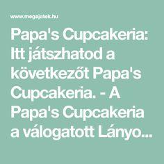 Papa's Cupcakeria: Itt játszhatod a következőt Papa's Cupcakeria. - A Papa's Cupcakeria a válogatott Lányos Játékok egyike. Játssz ingyen!