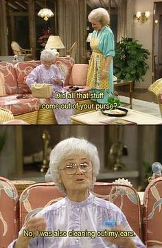 Golden Girls - Sophia: No, I was also cleaning out my ears.