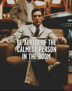 I am the calm one always in the room, but you ain't gotta be afraid...well not everytime!...he he he!