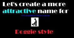 "Naughty to Wild wants to make the Name ""Doggie Style"" more attractive Click on the link and get creative. Give this name a makeover Let's work together and make Doggie Style more attractive as well as fun and climaxing Let's Create, Names, Let It Be, Link, Creative, Blog, How To Make, Style, Swag"