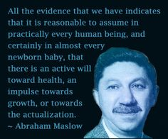 Abraham Maslow Existential Therapy, Gestalt Therapy, Humanistic Psychology, Abraham Maslow, Physics And Mathematics, Self Actualization, Shin Splints, Neuroplasticity, Human Behavior