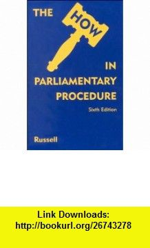 How in Parliamentary Procedure (9780813431659) Margaret Russell, Kenneth L. Russell , ISBN-10: 0813431654  , ISBN-13: 978-0813431659 ,  , tutorials , pdf , ebook , torrent , downloads , rapidshare , filesonic , hotfile , megaupload , fileserve
