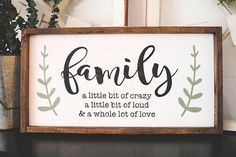 Family a little bit of crazy a little bit of loud and a whole lot of love - framed wood sign - farmhouse style sign - rustic wood sign Sign can be customized with a different quote of your choosing if you would prefer. If you LOVE the design but would like something tweaked, please