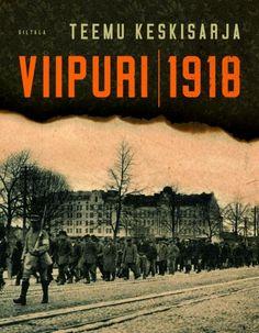 Teemu Keskisarja: Viipuri 1918. Cover Picture, Cover Pics, Nostalgia, Books, Movies, Movie Posters, Pictures, History, Livros